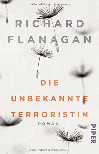 Flanagan, Richard: Die unbekannte Terroristin