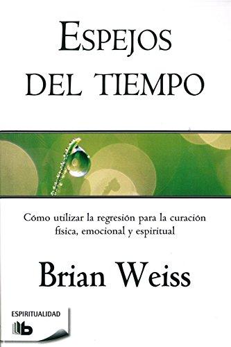 Espejos del Tiempo (Coleccion Espiritualidad) por Brian Weiss MD
