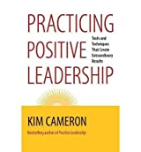 [(Practicing Positive Leadership: Tools and Techniques That Create Extraordinary Results)] [ By (author) Kim S. Cameron ] [October, 2013]
