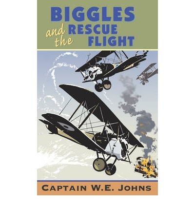 [(Biggles and the Rescue Flight)] [Author: W. E. Johns] published on (May, 1993)