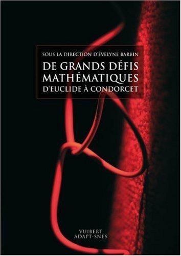 De grands défis mathematiques d'Euclide à Condorcet par Evelyne Barbin