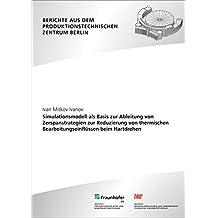 Simulationsmodell als Basis zur Ableitung von Zerspanstrategien zur Reduzierung von thermischen Bearbeitungseinflüssen beim Hartdrehen. (Berichte aus dem Produktionstechnischen Zentrum Berlin)