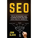 SEO: Step-by-step beginners' guide to dominate the first page using Google Analytics, Adwords etc. (Search Engine Optimization techniques for beginners ... from Google Book 1) (English Edition)