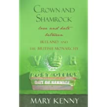 By Mary Kenny Crown and Shamrock: Love and Hate Between Ireland and the British Monarchy [Paperback]