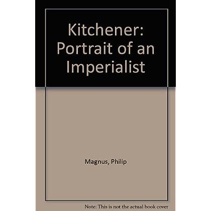 Kitchener: Portrait of an Imperialist