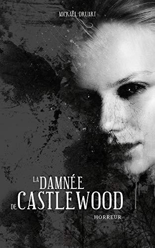 La Damnée de Castlewood (Castlewood, Tome 2) - Mickaël Druart (2018) sur Bookys