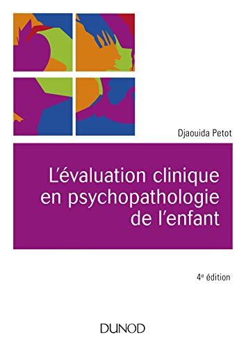 L'évaluation clinique en psychopathologie de l'enfant - 4e éd. par Djaouida Petot