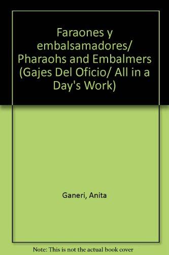 Faraones y embalsamadores/ Pharaohs and Embalmers (Gajes del oficio/ All in a Day's Work) por Anita Ganeri