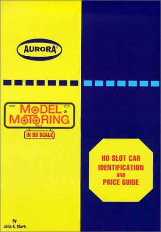 HO Slot Car Identification and Price Guide, AURORA Model Motoring in HO Scale by Jon Clark (1995-06-01)
