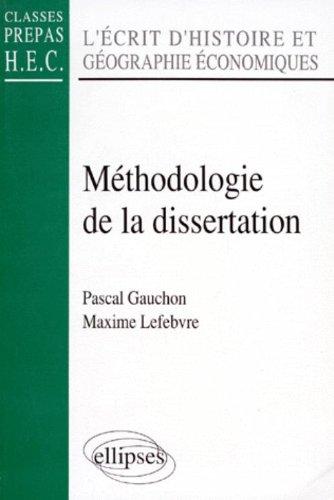 L'ECRIT D'HISTOIRE ET GEOGRAPHIE ECONOMIQUE PREPA HEC. Méthodologie de la dissertation par Maxime Lefebvre