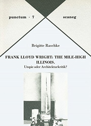 Frank Lloyd Wright: The Mile-High Illinois: Utopie oder Architekturkritik? (Punctum)