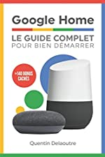 Google Home - Le Guide Complet Pour Bien Démarrer de Quentin Delaoutre