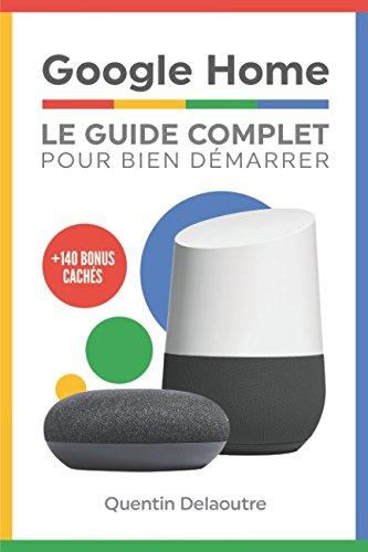 Google Home: Le Guide Complet Pour Bien Démarrer par Quentin Delaoutre
