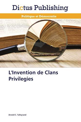 L'invention de clans privilegies par Arnold C. Talleyrand