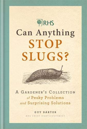 RHS Can Anything Stop Slugs?: A Gardener's Collection of Pesky Problems and Surprising Solutions -