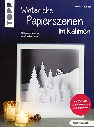 Winterliche Papierszenen im Rahmen (kreativ.kompakt): Filigrane Motive edel beleuchtet. Mit Vorlagen in Originalgröße und Plotterdateien zum Download