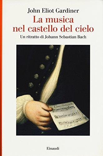 La musica nel castello del cielo. Un ritratto di Johann Sebastian Bach (Saggi) por John Eliot Gardiner