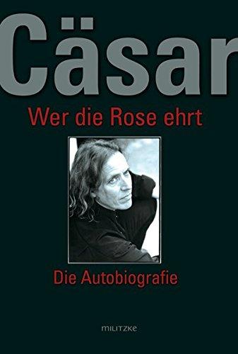 Cäsar - Wer die Rose ehrt: Die Autobiografie