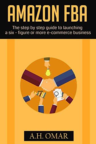 Amazon FBA: Thе ѕtер bу ѕtер guide to launching a six- figure or mоrе е-соmmеrсе buѕіnеѕѕ (English Edition)