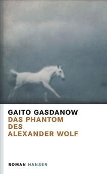 Das Phantom des Alexander Wolf: Roman von [Gasdanow, Gaito]