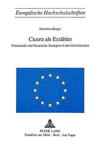 Cicero als Erzähler: Forensische und literarische Strategien in den Gerichtsreden (Europäische Hochschulschriften / European University Studies / Publications Universitaires Européennes)
