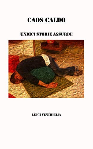 Caos caldo - Undici storie assurde (Italian Edition)