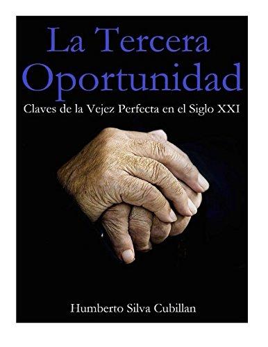 La Tercera Oportunidad.: Claves de la Vejez Perfecta en el Siglo XXI por Humberto Silva