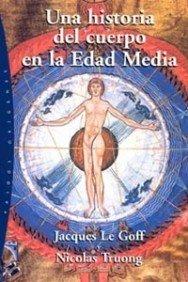Una historia del cuerpo en la Edad Media (Orígenes) por Jacques Le Goff