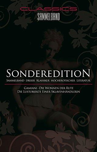 Classics Sammelband: Gamiani / Die Wonne der Rute / Die Lustobjekte einer Sklavenhändlerin