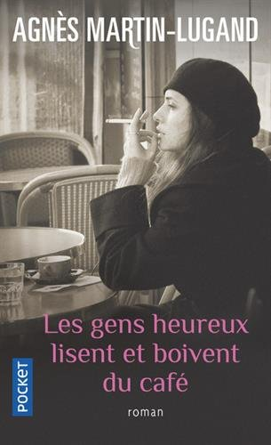 Les gens heureux lisent et boivent du café par Agnès Martin-Lugand