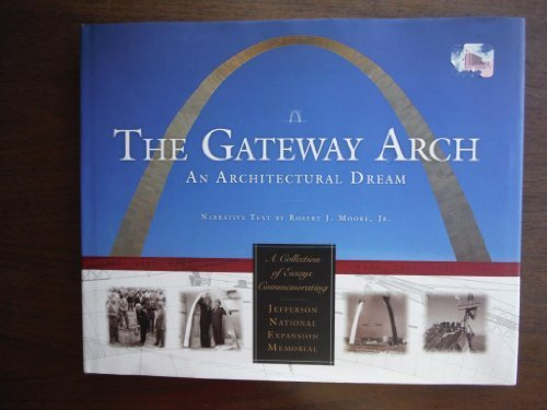 Gateway Arch: An Architectural Dream by Robert J. Moore Jr. (2005-06-30)