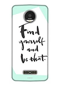 Tecozo Designer Printed Back Cover / Hard Case for Motorola Moto Z Play (Quote case (Find yourself and be that ) Design / Quotes/Messages)