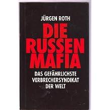 Die Russen- Mafia. Das gefährlichste Verbrechersyndikat der Welt
