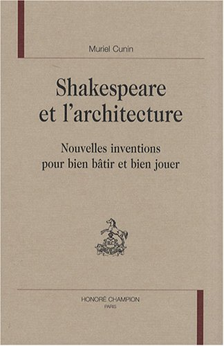 Shakespeare et l'architecture : Nouvelles inventions pour bien bâtir et bien jouer