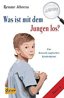 Was ist mit dem Jungen los?: Ein deutsch-englischer Kinderkrimi (A case for us 3) von [Ahrens, Renate]