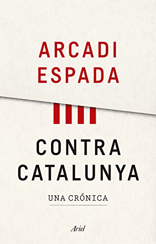 Contra Catalunya: Una crónica (Ariel) por Arcadi Espada