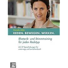 REDEN BEWEGEN WIRKEN: Rhetorik- und Stimmtraining für jeden Redetyp Mit 37 Sprechübungen für unterwegs und zwischendurch