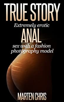 True Story : Extremely erotic anal sex with a fashion photography model (Photographer & Model series Book 1) (English Edition) par [Chris, Marten]