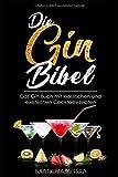 Die Gin Bibel: Das Gin Buch mit klassischen und exotischen Rezepten