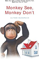 Monkey See, Monkey Don't: See Why 88% of Real Estate Agents Fail. Don't Be One of Them. by Alysse Musgrave (2015-12-13)