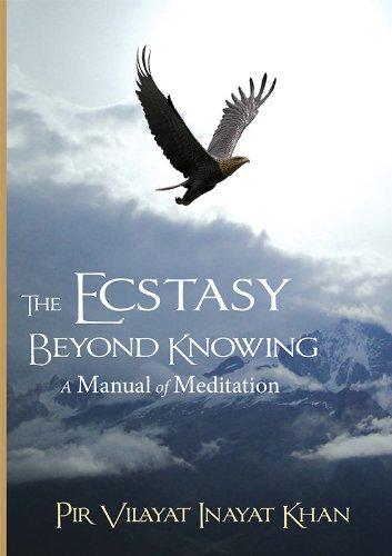 The Ecstasy Beyond Knowing: A Manual of Meditation por Pir Vilayat Inayat Khan