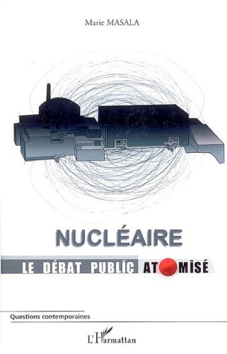 Nucléaire Le débat public atomisé (Questions contemporaines) par Marie Masala