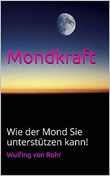 Mondkraft: Wie der Mond Sie unterstützen kann! von [von Rohr, Wulfing]