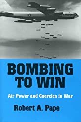 Bombing to Win: Air Power and Coercion in War (Cornell Studies in Security Affairs)