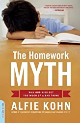 The Homework Myth: Why Our Kids Get Too Much of a Bad Thing: Why Our Children Get Too Much of a Bad Thing