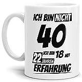 Geburtstags-TasseIch Bin 40 mit 22 Jahren Erfahrung Weiss/Geburtstags-Geschenk/Geschenkidee / Scherzartikel/Lustig / mit Spruch/Witzig / Spaß/Fun / Kaffeetasse/Mug / Cup Qualität - 25 Jahre Erfahrung