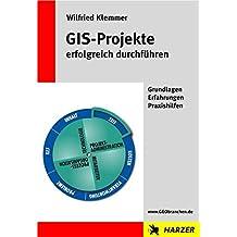 GIS-Projekte erfolgreich durchführen: Grundlagen Erfahrungen Praxishilfen