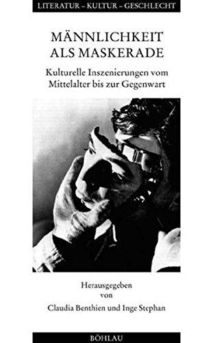 Männlichkeit als Maskerade: Kulturelle Inszenierungen vom Mittelalter bis zur Gegenwart (Literatur - Kultur - Geschlecht / Studien zur Literatur- und Kulturgeschichte. Kleine Reihe) Männer Köln-la-männlich
