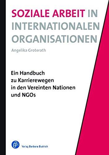 Soziale Arbeit in Internationalen Organisationen: Ein Handbuch zu Karrierewegen in den Vereinten Nationen und NGOs