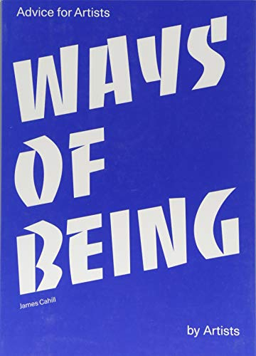 Ways of Being Advice for Artists by Artists par James Cahill